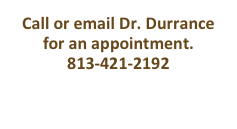 Call or email Dr. Durrance for an appointment.